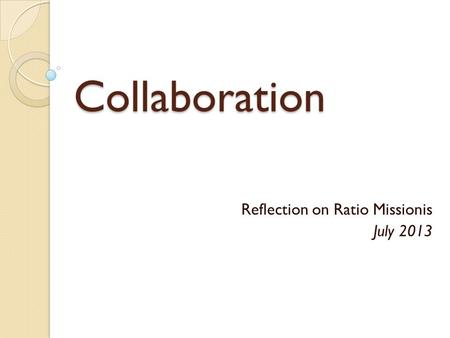 Collaboration Reflection on Ratio Missionis July 2013.