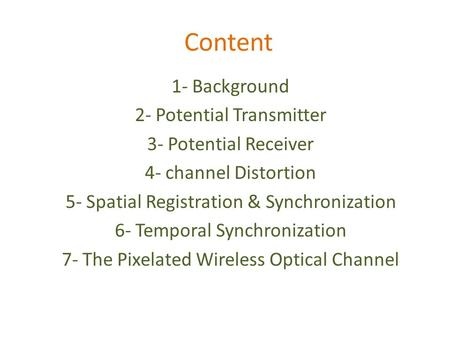Content 1- Background 2- Potential Transmitter 3- Potential Receiver 4- channel Distortion 5- Spatial Registration & Synchronization 6- Temporal Synchronization.