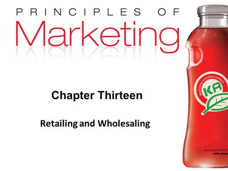 Chapter 13- slide 1 Copyright © 2009 Pearson Education, Inc. Publishing as Prentice Hall Chapter Thirteen Retailing and Wholesaling.