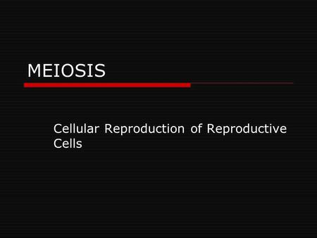 Cellular Reproduction of Reproductive Cells