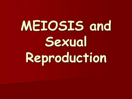 MEIOSIS and Sexual Reproduction Cell Division Simplified…