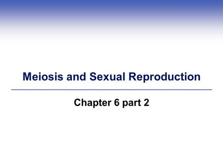 Meiosis and Sexual Reproduction Chapter 6 part 2.