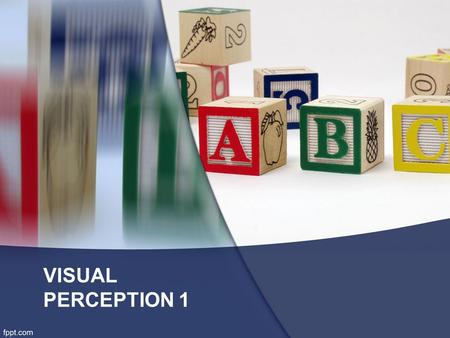 VISUAL PERCEPTION 1. Developed by the German school called Gestalt Psychology –The relation between the figure and the background –Termination or closure.