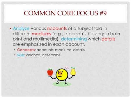 COMMON CORE FOCUS #9 Analyze various accounts of a subject told in different mediums (e.g., a person's life story in both print and multimedia), determining.