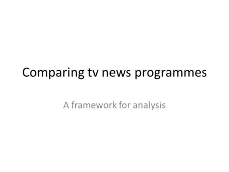 Comparing tv news programmes A framework for analysis.