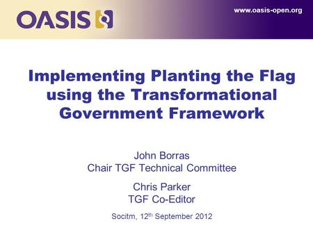 1 Implementing Planting the Flag using the Transformational Government Framework John Borras Chair TGF Technical Committee Chris Parker TGF Co-Editor Socitm,