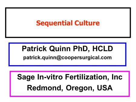 Sequential Culture Patrick Quinn PhD, HCLD Sage In-vitro Fertilization, Inc Redmond, Oregon, USA.