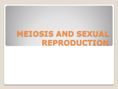 "MEIOSIS AND SEXUAL REPRODUCTION. MEOISIS AND SEXUAL REPRODUCTION WHAT ARE THE TWO TYPES OF CELL DIVISION? ◦MITOTIC CELL DIVISION  CREATE ""IDENTICAL"""