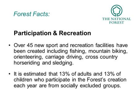 Forest Facts: Participation & Recreation Over 45 new sport and recreation facilities have been created including fishing, mountain biking, orienteering,