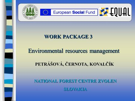 Environmental resources management WORK PACKAGE 3 PETRÁŠOVÁ, ČERNOTA, KOVALČÍK NATIONAL FOREST CENTRE ZVOLEN SLOVAKIA.