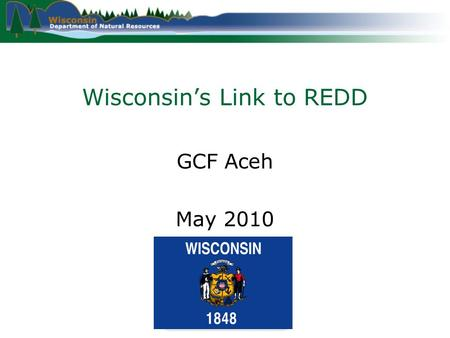 Wisconsin's Link to REDD GCF Aceh May 2010. Wisconsin Why does Wisconsin support Cap & Trade?