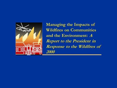 Managing the Impacts of Wildfires on Communities and the Environment: A Report to the President in Response to the Wildfires of 2000.