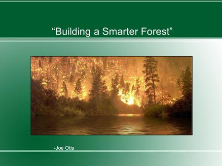 """Building a Smarter Forest"" -Joe Otis. Summary Several computer scientists are testing a thesis involving the use of robots in forests in order to help."