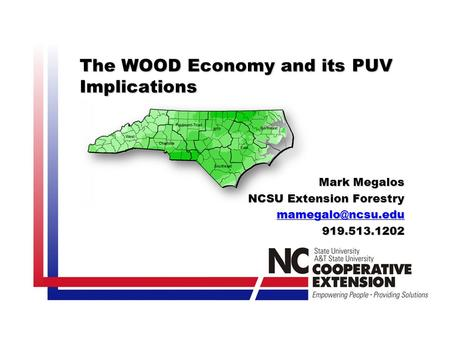 The WOOD Economy and its PUV Implications Mark Megalos NCSU Extension Forestry 919.513.1202.