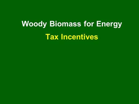 Woody Biomass for Energy Tax Incentives. Dr. Linda Wang National Forest Tax Specialist USDA Forest Service