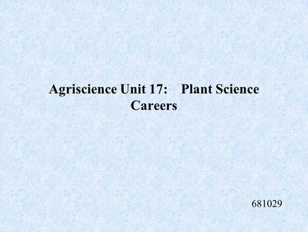 Agriscience Unit 17: Plant Science Careers 681029.