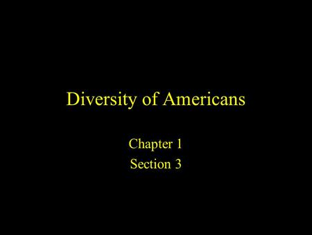 Diversity of Americans Chapter 1 Section 3. Key Terms Migration: Mass movement Patriotism: Love for one's country Terrorism: The use of violence by groups.