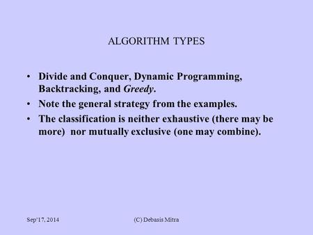 ALGORITHM TYPES Divide and Conquer, Dynamic Programming, Backtracking, and Greedy. Note the general strategy from the examples. The classification is neither.