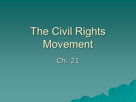 The Civil Rights Movement Ch. 21.  After World War II many question segregation  NAACP—wins major victory with Supreme Court decision Brown vs. Board.