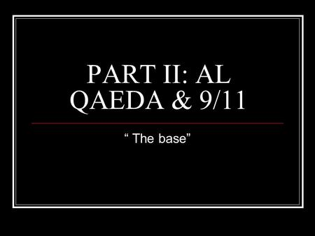 "PART II: AL QAEDA & 9/11 "" The base"". Why was bin Laden waging an ongoing war against the USA? 1. U. S. troops in Saudi Arabia—Desert Storm (1991-1992)"