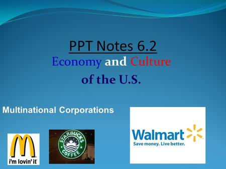 PPT Notes 6.2 Economy and Culture of the U.S. Multinational Corporations.