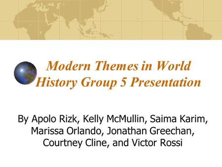 Modern Themes in World History Group 5 Presentation By Apolo Rizk, Kelly McMullin, Saima Karim, Marissa Orlando, Jonathan Greechan, Courtney Cline, and.