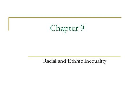 Chapter 9 Racial and Ethnic Inequality. Objectives Describe what sociologists mean by the terms: minority, race, and ethnicity Discuss patterns of racial.
