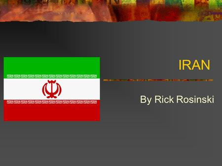 IRAN By Rick Rosinski. Geography Tehran Gateway into Iran Tehran's Azadi Square Azadi Freedom Tower Built in 1971 Made of 8000 stone blocks Renamed during.