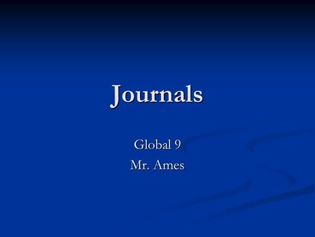 Journals Global 9 Mr. Ames. Directions Each journal must be told from the perspective of the person assigned Each journal must be told from the perspective.
