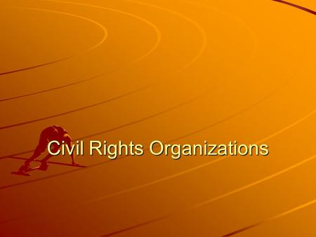Civil Rights Organizations. NAACP National Association for the Advancement of Colored People WEB DuBois Thurgood Marshall (NAACP Lawyer in Brown v. Board.