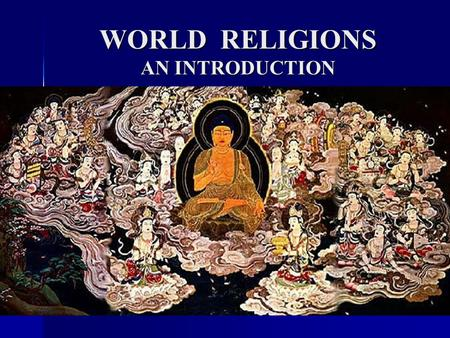 WORLD RELIGIONS AN INTRODUCTION. We need to be able to think outside our parochial religious box. We need to be able to think outside our parochial religious.