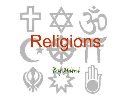 Religions By Mimi. What is religion? The biggest, second and third religion. Short introduce of Christianity and Islam. How to make friends with people.
