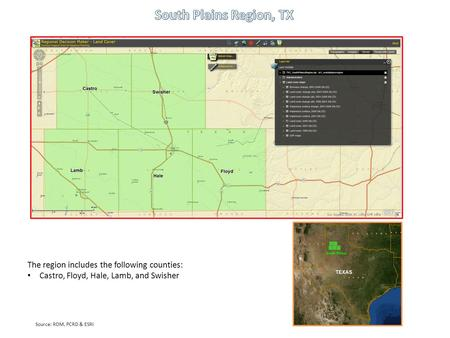 The region includes the following counties: Castro, Floyd, Hale, Lamb, and Swisher Source: RDM, PCRD & ESRI.