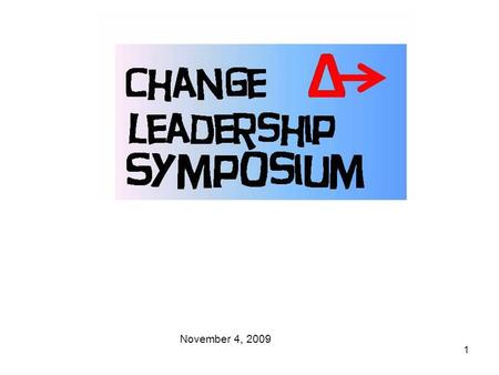 1 November 4, 2009. 2 Mission: Engagement Engagement Integrate Support Gathering Gathering of people interested in leading change in themselves, their.