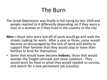 The Burn The Great Depression was finally in full swing by late 1929 and people reacted to it differently depending on if they were a man or a woman or.