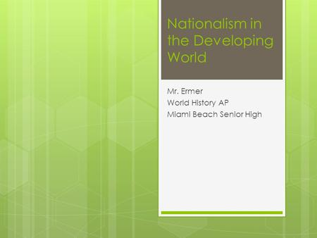 Nationalism in the Developing World Mr. Ermer World History AP Miami Beach Senior High.