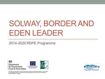 SOLWAY, BORDER AND EDEN LEADER 2014-2020 RDPE Programme.