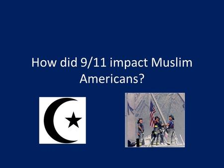 How did 9/11 impact Muslim Americans?. Where were you on 9/11/01?
