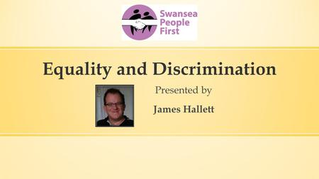 Equality and Discrimination Presented by James Hallett.