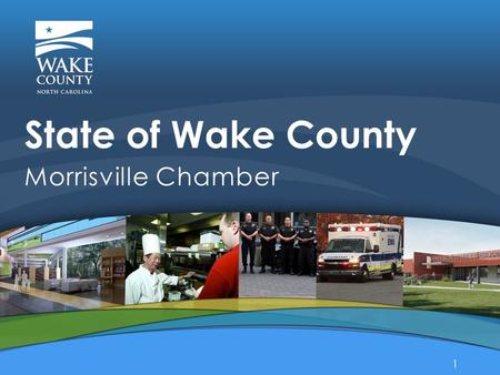 Morrisville Chamber State of Wake County 1. Accolades 2014 2 Wake County has… 4 out of 18 of the Top Small Cities in N.C. Cities Journal #2 Morrisville.