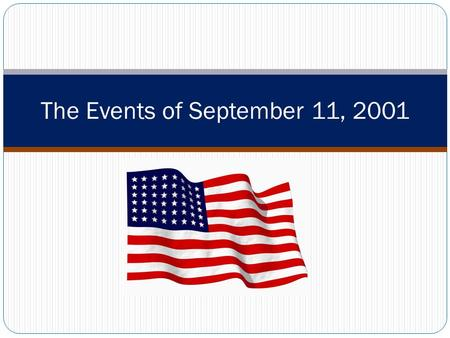The Events of September 11, 2001. What is Al-Qaeda? a multi-national group formed by Osama bin Laden in the late 1980s to unite Arabs that had been fighting.