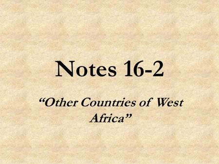 "Notes 16-2 ""Other Countries of West Africa"". Land of the Sahel Five countries - Mauritania, Mali, Burkina Faso, Niger, and Chad - are located in an area."