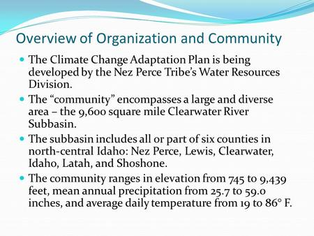"Overview of Organization and Community The Climate Change Adaptation Plan is being developed by the Nez Perce Tribe's Water Resources Division. The ""community"""