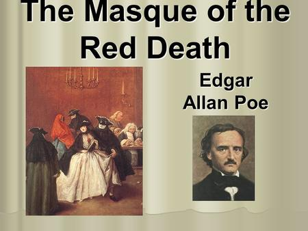 The Masque of the Red Death Edgar Allan Poe Edgar Allan Poe 1809-1849.