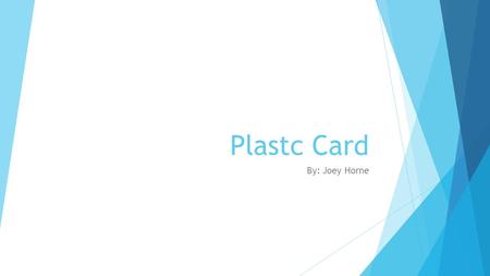 Plastc Card By: Joey Horne. What is Plastc Card?  It's a new electronic card-format device, that can store the information for up to 20 other cards all.