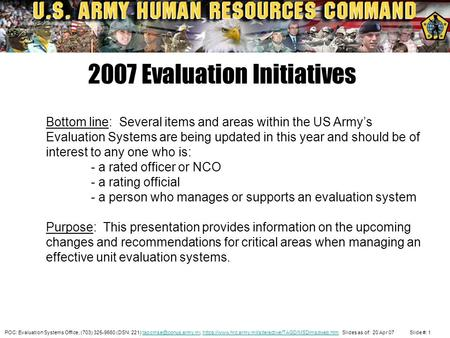 POC: Evaluation Systems Office, (703) 325-9660 (DSN: 221) https://www.hrc.army.mil/site/active/TAGD/MSD/msdweb.htm Slides as of: