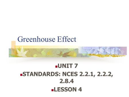 Greenhouse Effect UNIT 7 STANDARDS: NCES 2.2.1, 2.2.2, 2.8.4 LESSON 4.