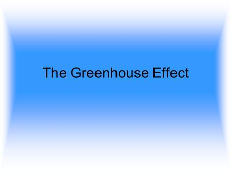 The Greenhouse Effect. A lot of the light that comes from the sun, doesn't make it to the surface of the earth.