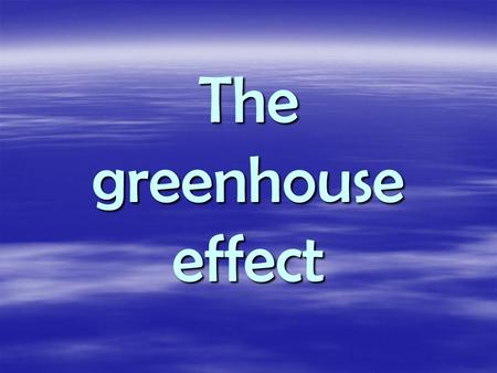 The greenhouse effect. The Greenhouse Effect is a natural process in which heat from the sun is held by the Earth's atmosphere near the Earth's surface,