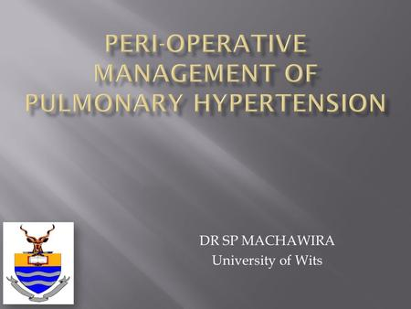 DR SP MACHAWIRA University of Wits.  Pulmonary hypertension complicates 2% of patients undergoing congenital cardiac surgery(Adatia I et al 2009)  In.